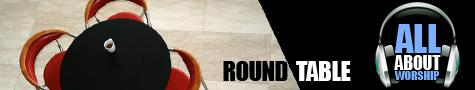 AllAboutWorship - Round Table